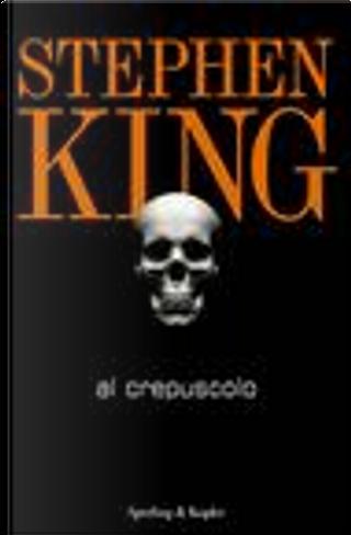 Al crepuscolo by Stephen King