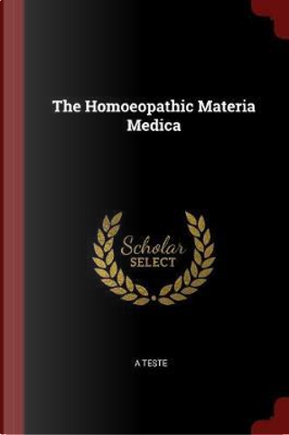 The Homoeopathic Materia Medica by A. Teste