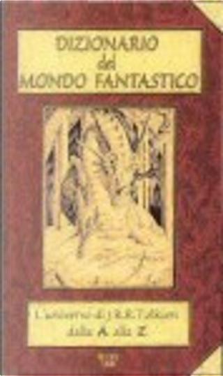 Dizionario del mondo fantastico by Davide Salvador, Fabio Calabrese, Felice Beneduce, Franco tauceri, Raffaella Vignoli