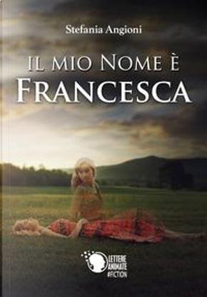 Il mio nome è Francesca by Stefania Angioni