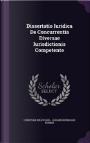 Dissertatio Iuridica de Concurrentia Diversae Iurisdictionis Competente by Christian Wildvogel