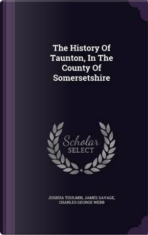 The History of Taunton, in the County of Somersetshire by Joshua Toulmin