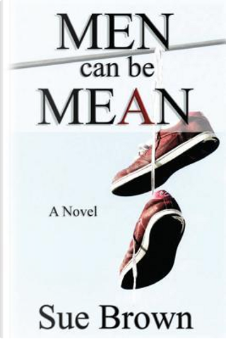 Men Can Be Mean by Sue Brown