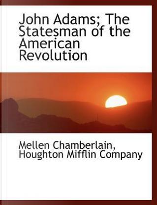 John Adams; The Statesman of the American Revolution by Houghton Mifflin company