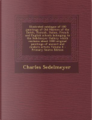 Illustrated Catalogue of 100 Paintings of Old Masters of the Dutch, Flemish, Italian, French and English Schools Belonging to the Sedelmeyer Gallery ... of Ancient and Modern Artists Volume 8 by Charles Sedelmeyer