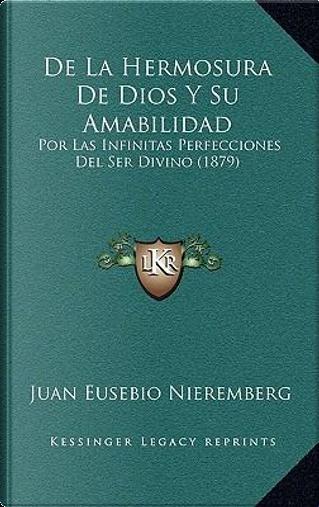 de La Hermosura de Dios y Su Amabilidad by Juan Eusebio Nieremberg