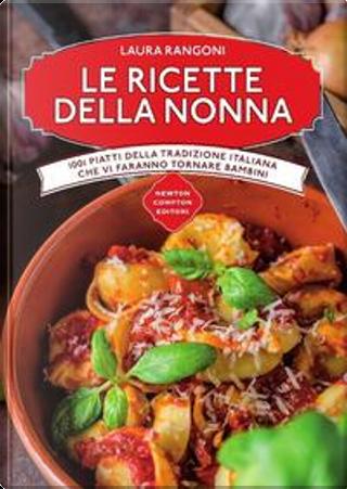 Le ricette della nonna. 1001 piatti della tradizione italiana che vi faranno tornare bambini by Laura Rangoni