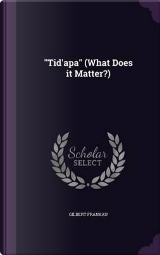 Tid'apa (What Does It Matter?) by Gilbert Frankau
