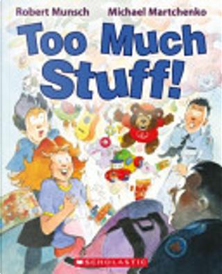 Too Much Stuff! by Robert N. Munsch