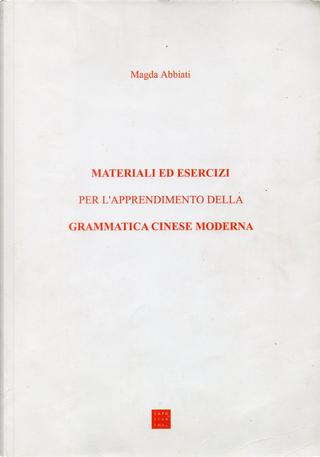 Materiali ed esercizi per l'apprendimento della grammatica cinese moderna by Magda Abbiati