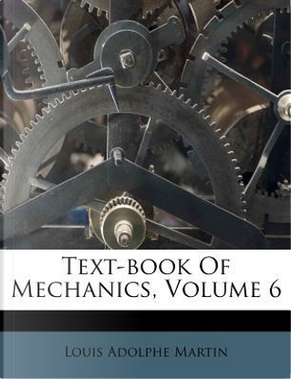 Text-Book of Mechanics, Volume 6 by Louis Adolphe Martin