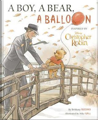 A Boy, a Bear, a Balloon by Brittany Rubiano
