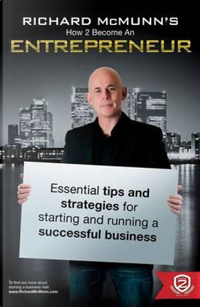 How To Become An Entrepreneur - Richard McMunn's Essential Business Tips & Strategies for Starting and Running a Successful Business by Richard McMunn