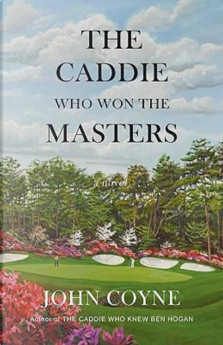 The Caddie Who Won The Masters by John Coyne