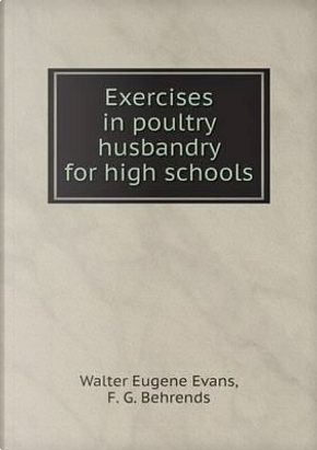 Exercises in Poultry Husbandry for High Schools by Walter Eugene Evans