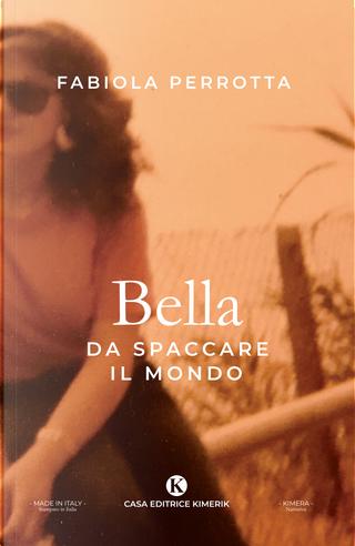 Bella da spaccare il mondo by Fabiola Perrotta