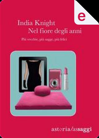 Nel fiore degli anni by India Knight