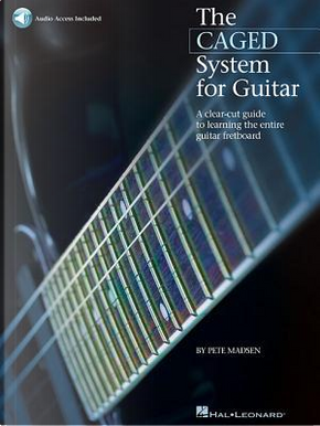 The Caged System for Guitar by Pete Madsen