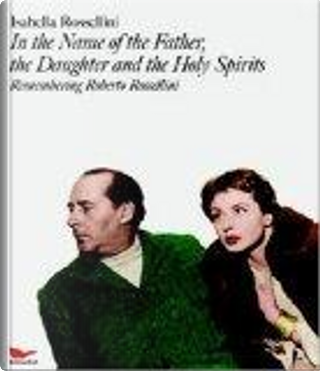 In the Name of the Father, The Daughter, And The Holy Sprirts by Isabella Rossellini