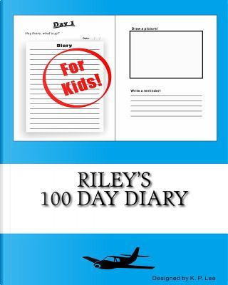 Riley's 100 Day Diary by K. P. Lee