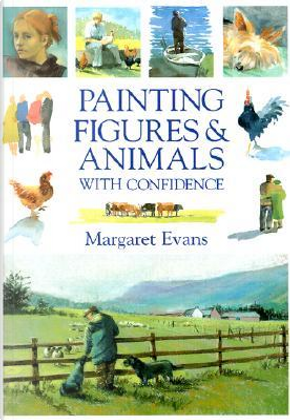 Painting Figures & Animals With Confindence by Margaret Evans