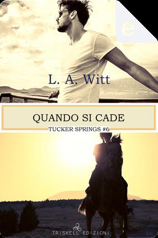Quando si cade by L. A. Witt