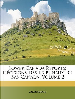 Lower Canada Reports by ANONYMOUS