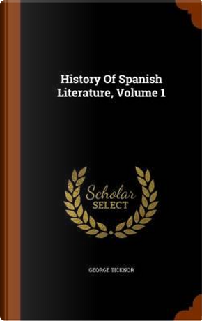 History of Spanish Literature, Volume 1 by George Ticknor