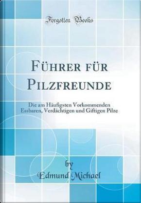 Führer für Pilzfreunde by Edmund Michael