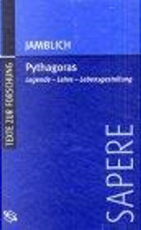 Pythagoras. Legende - Lehre - Lebensgestaltung. by John Dillon, Michael von Albrecht, Michael Lurje, David DuToit, Jamblich, George R.R. Martin