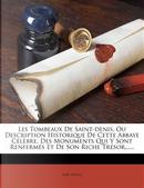 Les Tombeaux de Saint-Denis, Ou Description Historique de Cette Abbaye Celebre, Des Monuments Qui y Sont Renfermes Et de Son Riche Tresor...... by Abel Hugo