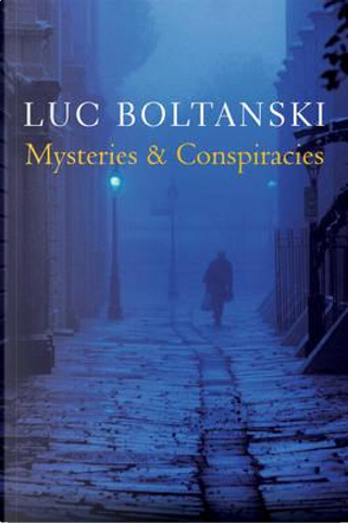 Mysteries and Conspiracies by Luc Boltanski