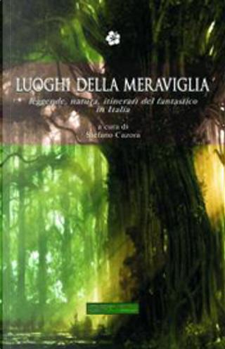 Luoghi della meraviglia by Marina D'Amato, Martina Saldi, Stefano Cazora, Francesca Romana D'Amato
