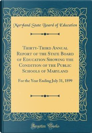 Thirty-Third Annual Report of the State Board of Education Showing the Condition of the Public Schools of Maryland by Maryland State Board Of Education