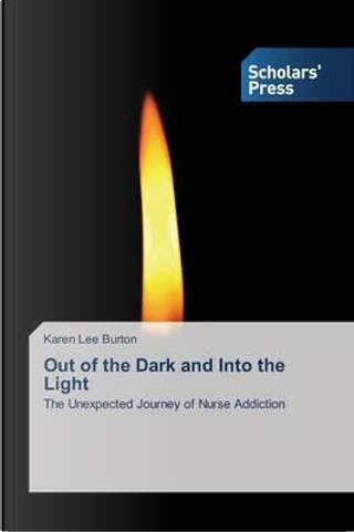 Out of the Dark and Into the Light by Karen Lee Burton