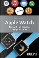 Apple watch. Tutto il tuo mondo, sempre con te by Simone Gambirasio
