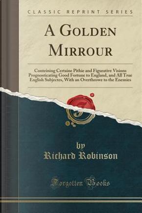 A Golden Mirrour by Richard Robinson
