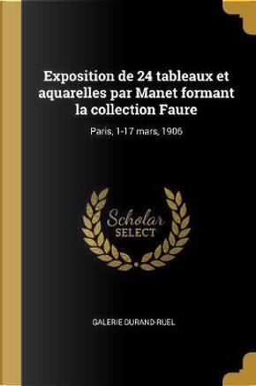 Exposition de 24 Tableaux Et Aquarelles Par Manet Formant La Collection Faure by Galerie Durand-Ruel