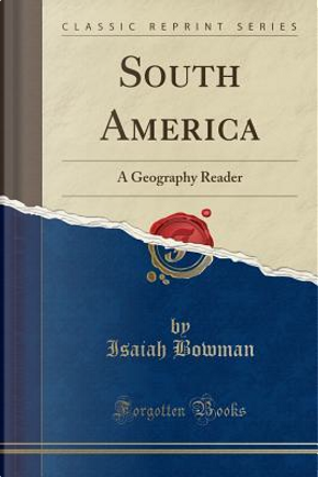 South America by Isaiah Bowman