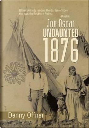 Joe Oscar Undaunted – 1876 by Denny Offner