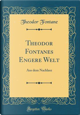 Theodor Fontanes Engere Welt by Theodor Fontane