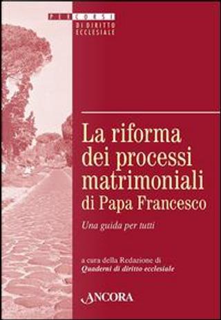 """La riforma dei processi matrimoniali di papa Francesco. Una guida per tutti by Redazione di """"Quaderni di Diritto Ecclesiale"""""""