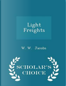 Light Freights - Scholar's Choice Edition by W W Jacobs