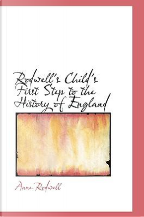 Rodwell's Child's First Step to the History of England by Anne Rodwell