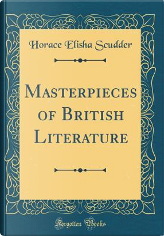 Masterpieces of British Literature (Classic Reprint) by Horace Elisha Scudder