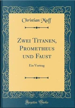 Zwei Titanen, Prometheus und Faust by Christian Muff