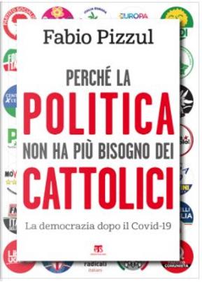 Perché la politica non ha più bisogno dei cattolici by Fabio Pizzul