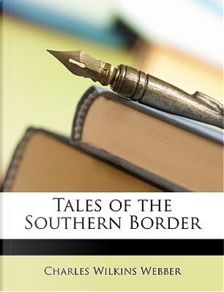 Tales of the Southern Border by Charles Wilkins Webber