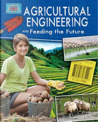 Agricultural Engineering and Feeding the Future by Anne Rooney