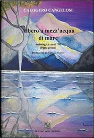 Albero a mezz'acqua di mare. Antologica anni '90 by Calogero Cangelosi